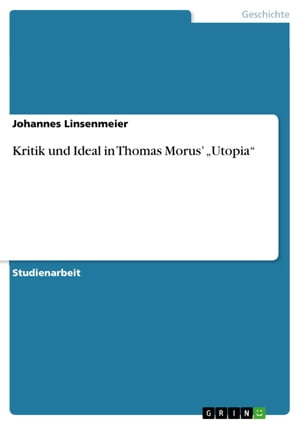 Kritik und Ideal in Thomas Morus' 'Utopia' by Johannes Linsenmeier