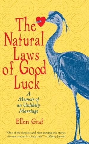 The Natural Laws of Good Luck A Memoir of an Unlikely Marriage