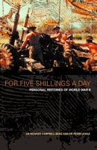 For Five Shillings a Day: Personal Histories of World War II by Dr. Richard Campbell-Begg
