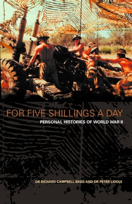 Book For Five Shillings a Day: Personal Histories of World War II by Dr. Richard Campbell-Begg