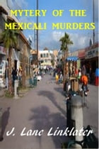 Mystery of the Mexicali Murders by J. Lane Linklater