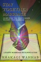 Stay Together Marriage by Rhakagi Wahhab