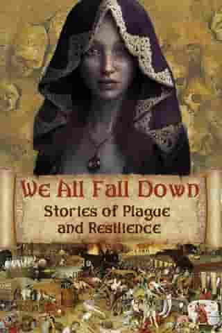 We All Fall Down: Stories of Plague and Resilience