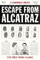 Escape from Alcatraz: The True Crime Classic by J. Campbell Bruce