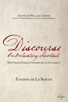 Discourse on Voluntary Servitude: Why People Enslave Themselves to Authority by Etienne de La Boetie