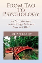 From Tao To Psychology: An Introduction to the Bridge between East and West by Julian Laboy