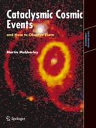 Cataclysmic Cosmic Events and How to Observe Them by Martin Mobberley