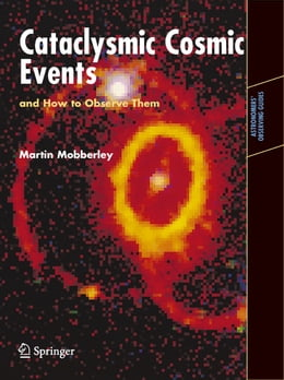 Book Cataclysmic Cosmic Events and How to Observe Them by Martin Mobberley