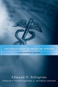 The Philosophy of Medicine Reborn: A Pellegrino Reader
