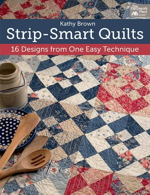 Strip-Smart Quilts: 16 Designs from One Easy Technique by Kathy Brown