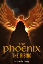 The Phoenix: The Rising by Melinda Petty