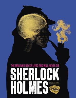 Sherlock Holmes The Man Who Never Lived And Will Never Die