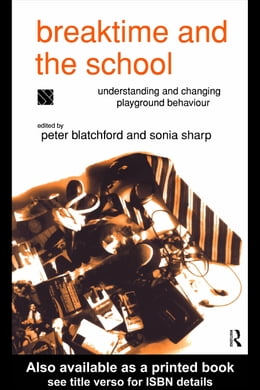 Book Breaktime and the School: Understanding and Changing Playground Behaviour by Blatchford, Peter