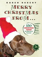 Merry Christmas from . . .: 150 Christmas Cards You Wish You'd Received