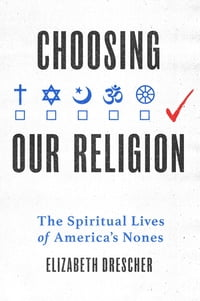 Choosing Our Religion: The Spiritual Lives of America's Nones