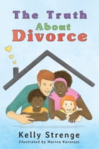 The Truth About Divorce by Kelly Strenge