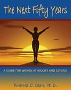 The Next Fifty Years: A Guide for Women at Midlife and Beyond by Pamela D. Blair