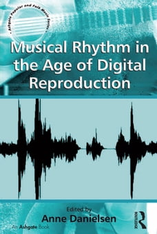 Musical Rhythm in the Age of Digital Reproduction