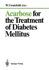 Acarbose for the Treatment of Diabetes Mellitus