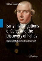 Early Investigations of Ceres and the Discovery of Pallas: Historical Studies in Asteroid Research by Clifford Cunningham
