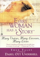 Every Woman Has a Story(TM): Many Voices, Many Lessons, Many Lives by Daryl Ott Underhill