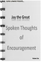Spoken Thoughts of Encouragement by Jay The Great
