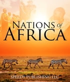 Nations Of Africa: Facts About The African Continent by Speedy Publishing
