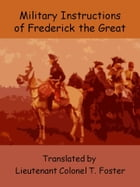 Military Instructions of Frederick the Great by Frederick II of Prussia