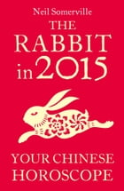 The Rabbit in 2015: Your Chinese Horoscope by Neil Somerville