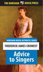 Advice to Singers: Frederick James Crowest by Frederick James Crowest
