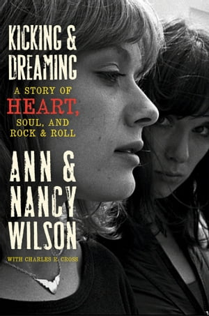 Kicking and Dreaming: A Story of Heart,  Soul,  and Rock and Roll A Story of Heart,  Soul,  and Rock and Roll