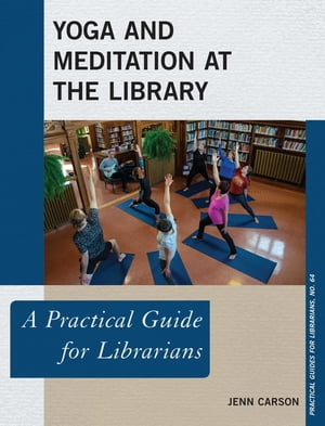 Yoga and Meditation at the Library: A Practical Guide for Librarians