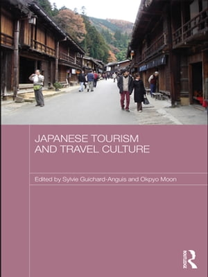 Japanese Tourism and Travel Culture by Sylvie Guichard-Anguis