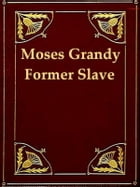 Narrative of the Life of Moses Grandy, Late a Slave in the United States of America by Moses Grandy