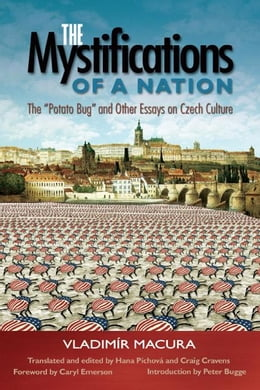 "Book The Mystifications of a Nation: ""The Potato Bug"" and Other Essays on Czech Culture by Macura, Vladimir"