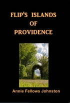 Flip's Islands of Providence by Annie Fellows Johnston
