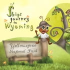 Skips Journey to Wyoming: Yellowstone National Park by Dunn Greyson