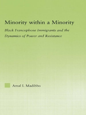 Minority within a Minority Black Francophone Immigrants and the Dynamics of Power and Resistance