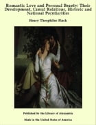 Romantic Love and Personal Beauty: Their Development, Causal Relations, Historic and National Peculiarities by Henry Theophilus Finck