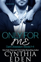 Only For Me: Dark Obsession, Books 1 to 4 by Cynthia Eden