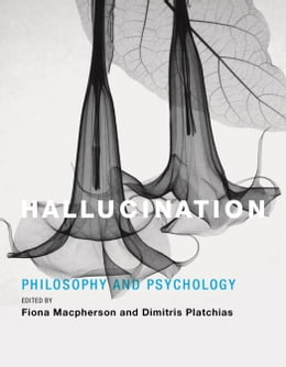 Book Hallucination: Philosophy and Psychology by Fiona Macpherson
