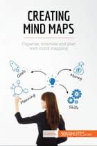 Creating Mind Maps: Organise, innovate and plan with mind mapping by 50MINUTES.COM