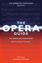The Opera Guide: 100 Popular Composers UPDATED 2017 by Amanda Holden