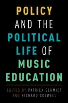 Policy and the Political Life of Music Education by Patrick Schmidt