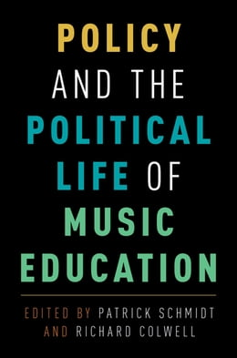 Book Policy and the Political Life of Music Education by Patrick Schmidt