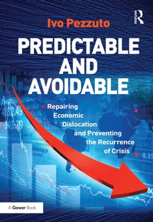 Predictable and Avoidable Repairing Economic Dislocation and Preventing the Recurrence of Crisis