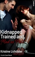 Kidnapped, Trained, and Mad as Hell a329933f-6b06-4b14-be2d-cb13f8582b58