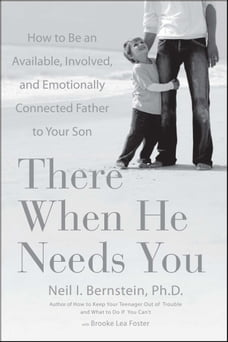 There When He Needs You: How to Be an Available, Involved, and Emotionally Connected Father to Your…