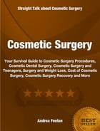 Cosmetic Surgery: Your Survival Guide to Cosmetic Surgery Procedures, Cosmetic Dental Surgery, Cosmetic Surgery and Te by Andrea Fenton