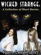 Wicked Strange: A Collection of Short Stories
